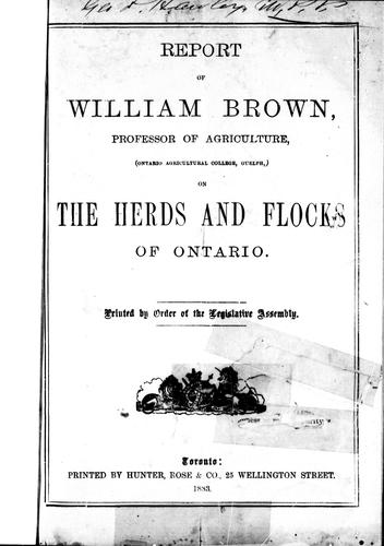 Report of William Brown, professor of agriculture, Ontario Agricultural College, Guelph, on the herds and flocks of Ontario