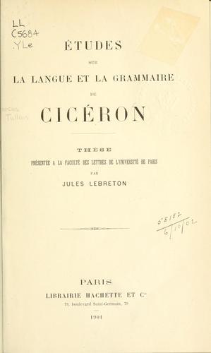 Études sur la langue et la grammaire de Cicéron.