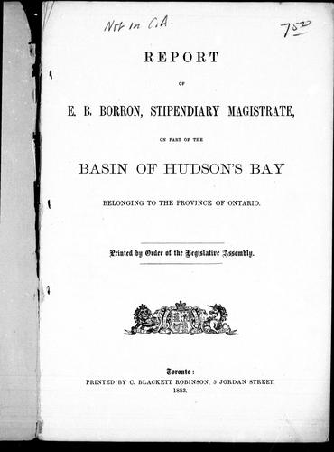 Download Report of E. B. Borron, Stipendary Magistrate, on part of the basin of Hudson's Bay belonging to the Province of Ontario
