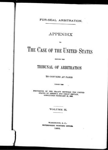 Appendix to the case of the United States before the Tribunal of Arbitration to convene at Paris under the provisions of the treaty between the United States of America and Great Britain, concluded February 29, 1892