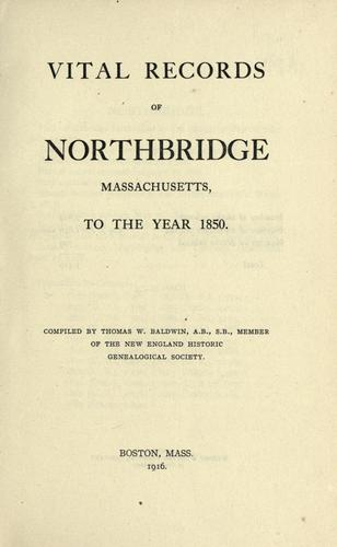 Vital records of Northbridge, Massachusetts, to the year 1850 by Northbridge (Mass. : Town)