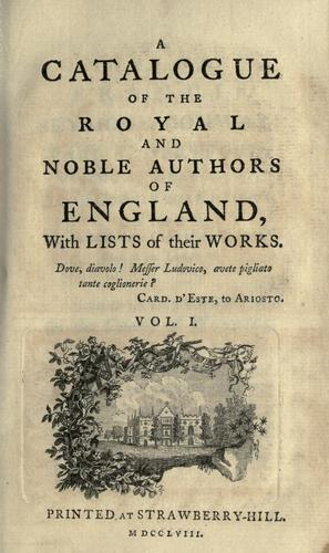 A catalogue of the royal and noble authors of England, with lists of their works.