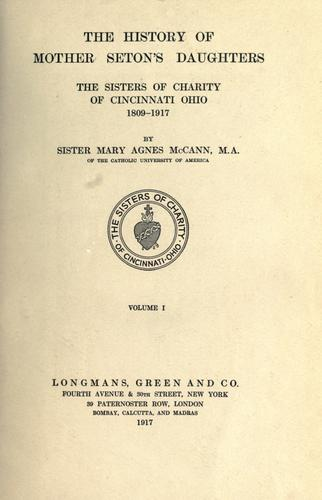 The history of Mother Seton's daughters, the Sisters of Charity of Cincinnati, Ohio, 1809-1917.