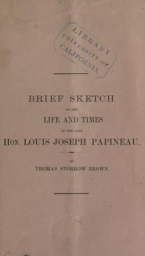 Brief sketch of the life and times of the late Hon. Louis Joseph Papineau