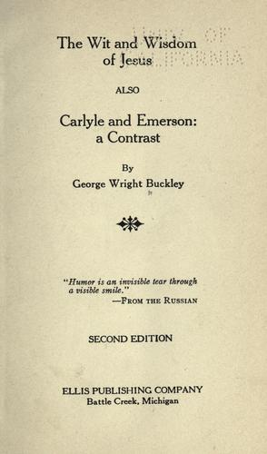 The wit and wisdom of Jesus; also Carlyle and Emerson by George Wright Buckley