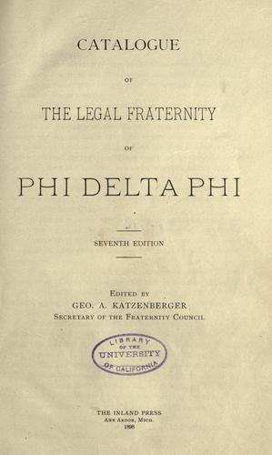 Catalogue of the legal fraternity of Phi Delta Phi by Phi Delta Phi.