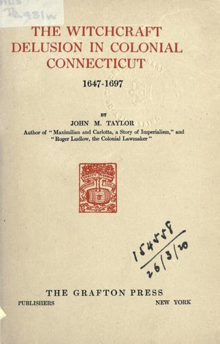 The witchcraft delusion in colonial Connecticut, 1647-1697.
