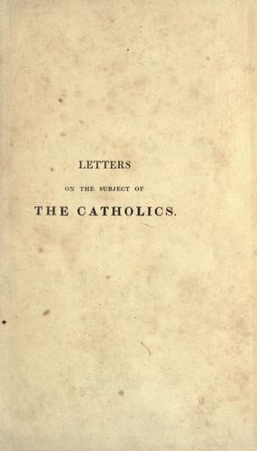 Letters on the subject of the Catholics, to my brother Abraham, who lives in the country