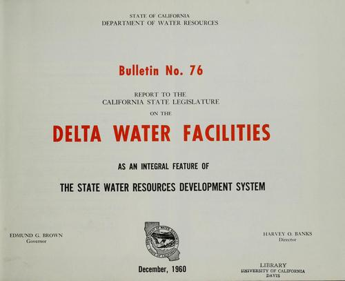Report to the California State Legislature on the Delta water facilities as an integral feature of the State Water Resources Development System