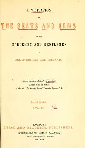 A visitation of the seats and arms of the noblemen and gentlemen of Great Britain and Ireland.