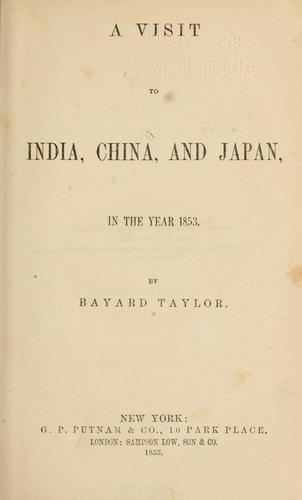 A  visit to India, China, and Japan, in the year 1853 by Bayard Taylor