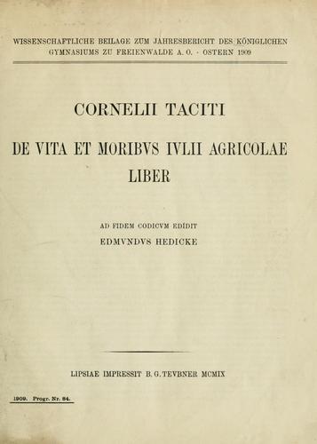 De vita et moribus Iulii Agricolae liber Ad fidem codicum edidit Edmundus Hedicke.