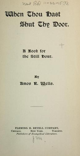 When thou hast shut thy door by Amos R. Wells