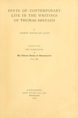Hints of contemporary life in the writings of Thomas Shepard by Andrew McFarland Davis
