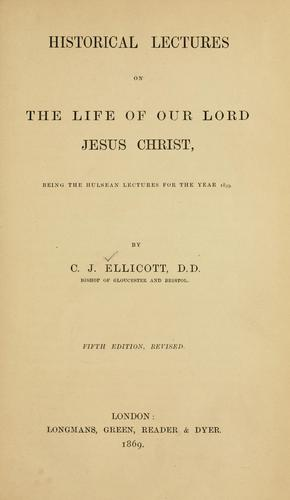 Historical lectures on the Life of Our Lord, Jesus Christ
