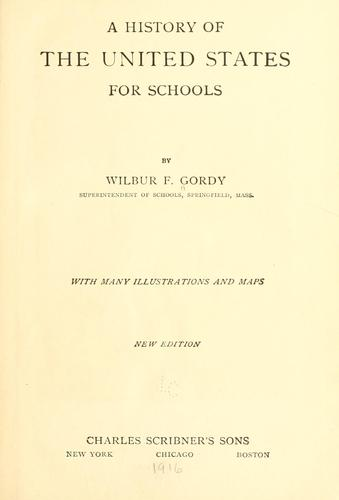 A history of the United States for schools by Wilbur Fisk Gordy
