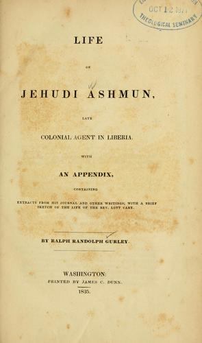 Life of Jehudi Ashmun, late colonial agent in Liberia