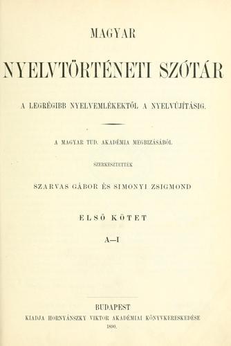 Download Magyar nyelvtörténeti szótár a legrégibb nyelvemlékektöl a nyelvújításig.