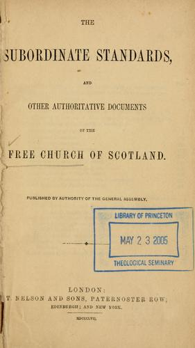 Download The subordinate standards, and other authoritative documents of the Free Church of Scotland.