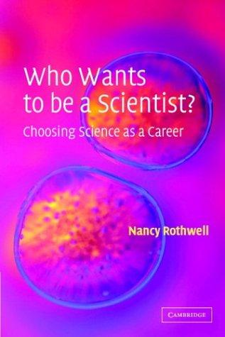 Who Wants to be a Scientist?: Choosing Science as a Career, Rothwell, Nancy