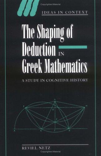 Download The Shaping of Deduction in Greek Mathematics