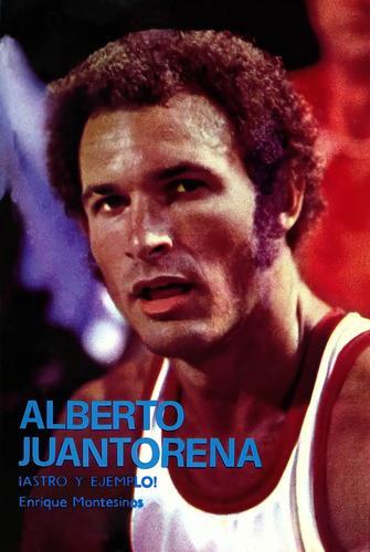Alberto Juantorena ¡Astro y ejemplo!