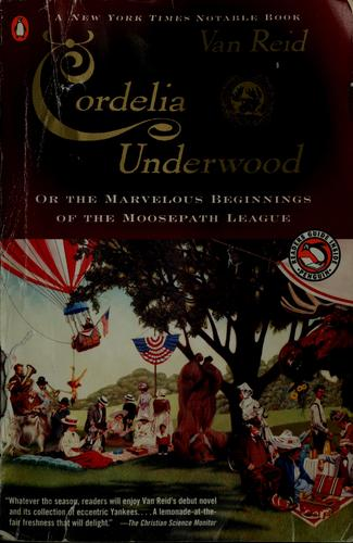 Cordelia Underwood, or, The marvelous beginnings of the Moosepath League by Van Reid