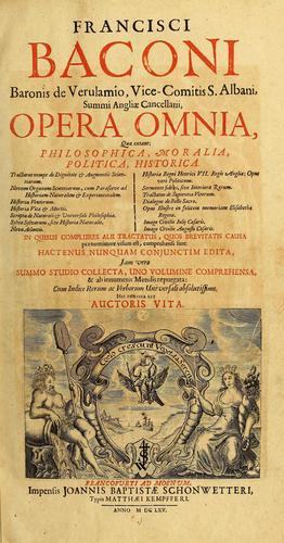 Francisci Baconi … Opera omnia quae extant, philosophica, moralia, politica, historica …