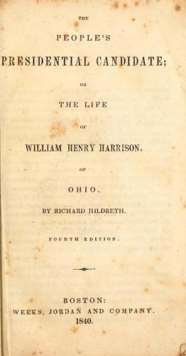 The people's presidential candidate, or, The life of William Henry Harrison, of Ohio by Richard Hildreth