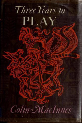Three years to play by Colin MacInnes