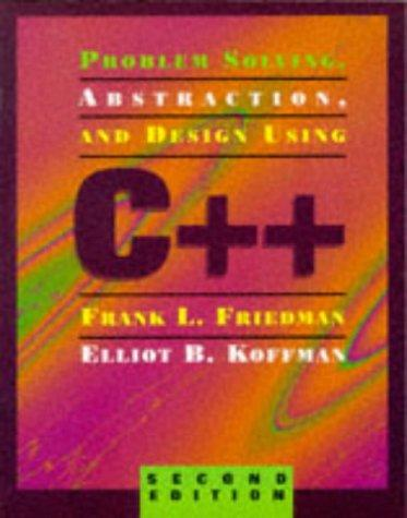 Problem solving, abstraction, and design using C++