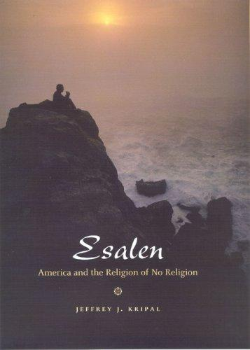 Esalen: America and the Religion of No Religion, Kripal, Jeffrey J.