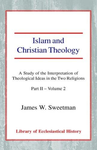 Islam and Christian Theology: A Study of the Interpretation of Theological Ideas in the Two Religions – Part II