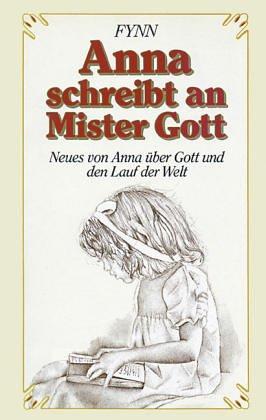 Anna schreibt an Mister Gott. Neues von Anna über Gott und den Lauf der Welt.