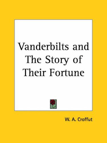 Vanderbilts and The Story of Their Fortune