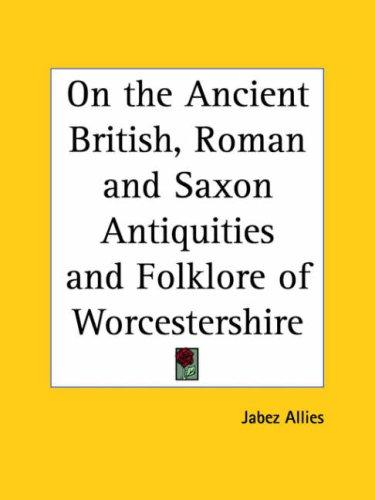 Download On the Ancient British, Roman and Saxon Antiquities and Folklore of Worcestershire