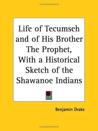Download Life of Tecumseh and of His Brother The Prophet, with a Historical Sketch of the Shawanoe Indians