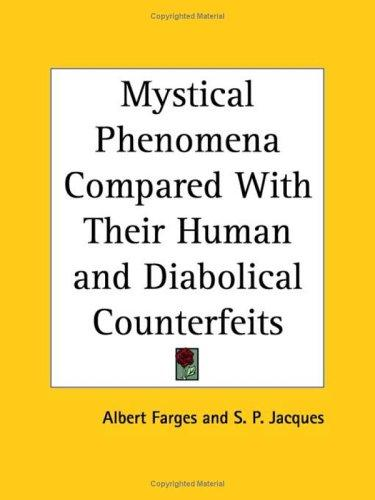 Mystical Phenomena Compared with Their Human and Diabolical Counterfeits