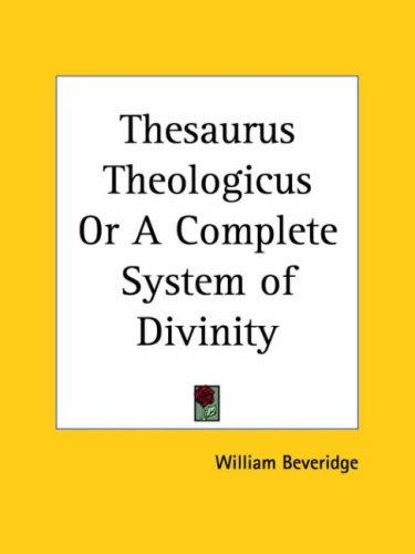 Download Thesaurus Theologicus or A Complete System of Divinity
