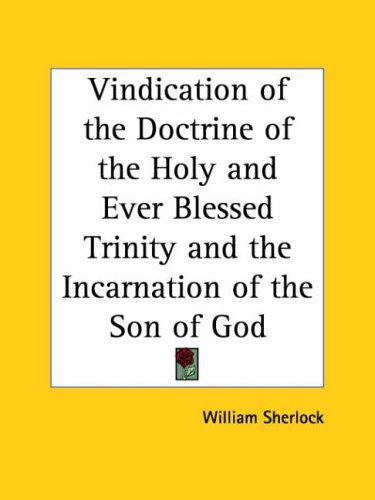Download Vindication of the Doctrine of the Holy and Ever Blessed Trinity and the Incarnation of the Son of God