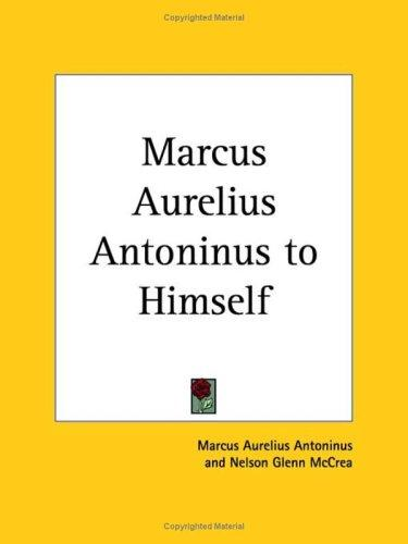 Marcus Aurelius Antoninus to Himself