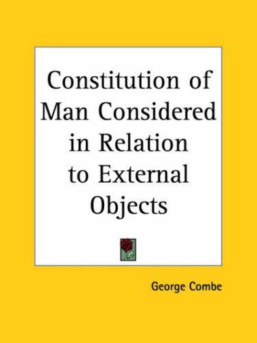 Download Constitution of Man Considered in Relation to External Objects