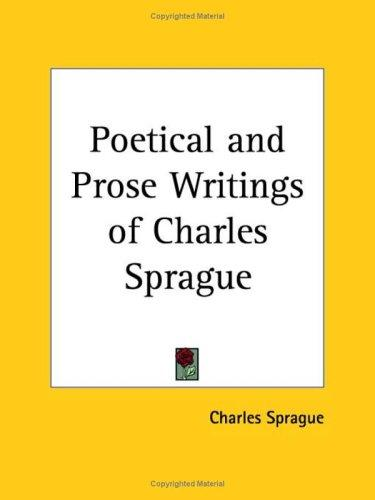 Poetical and Prose Writings of Charles Sprague