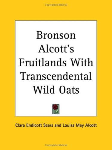 Bronson Alcott's Fruitlands with Transcendental Wild Oats by Clara Endicott Sears