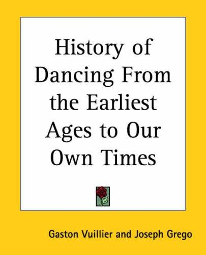 Download History Of Dancing From The Earliest Ages To Our Own Times