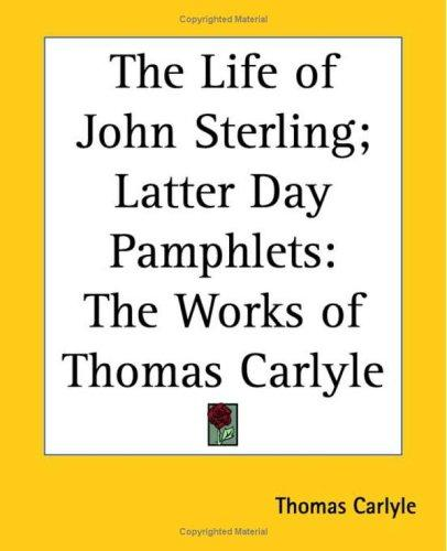 Download The Life Of John Sterling; Latter Day Pamphlets