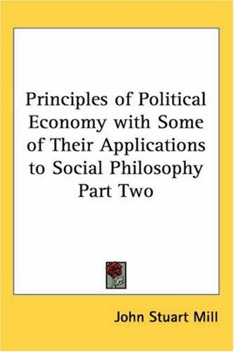 Download Principles Of Political Economy With Some Of Their Applications To Social Philosophy