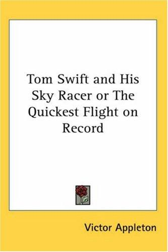 Download Tom Swift and His Sky Racer or The Quickest Flight on Record