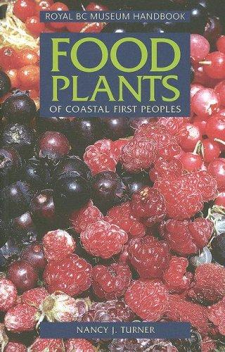 Food Plants of Interior First Peoples (Royal BC Museum Handbooks) Nancy J. Turner