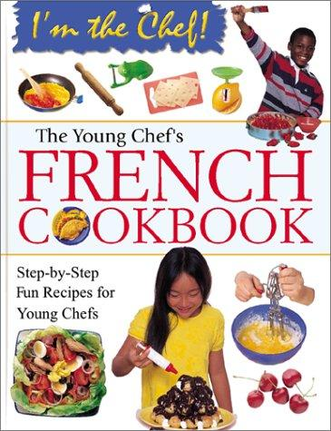 Download The Young Chef's French Cookbook (I'm the Chef)